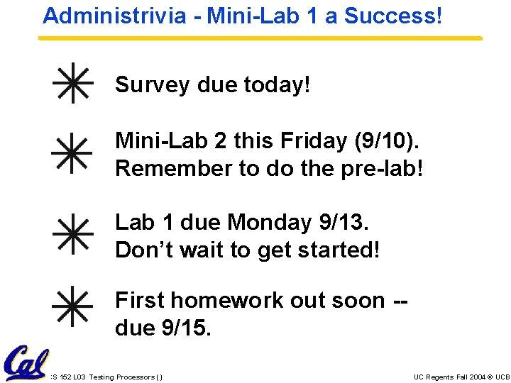 Administrivia - Mini-Lab 1 a Success! Survey due today! Mini-Lab 2 this Friday (9/10).