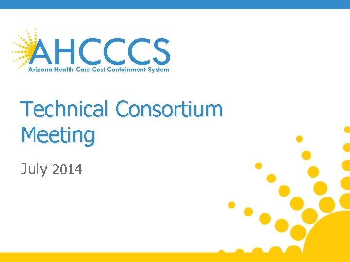 Technical Consortium Meeting July 2014