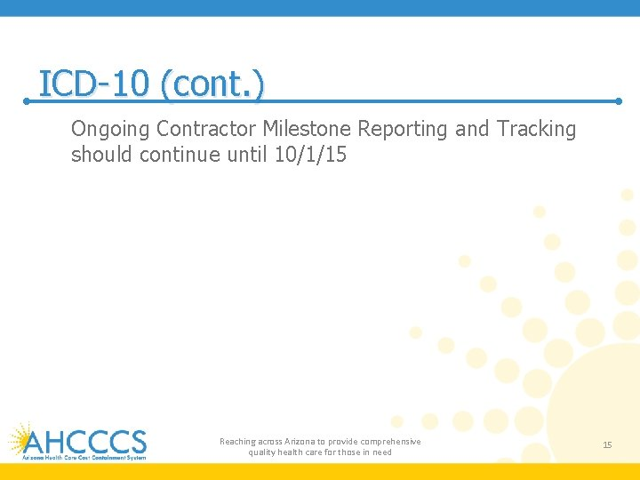 ICD-10 (cont. ) o Ongoing Contractor Milestone Reporting and Tracking should continue until 10/1/15