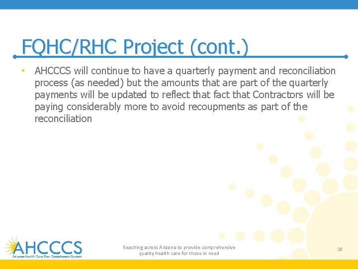 FQHC/RHC Project (cont. ) • AHCCCS will continue to have a quarterly payment and