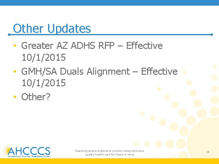 Other Updates • Greater AZ ADHS RFP – Effective 10/1/2015 • GMH/SA Duals Alignment