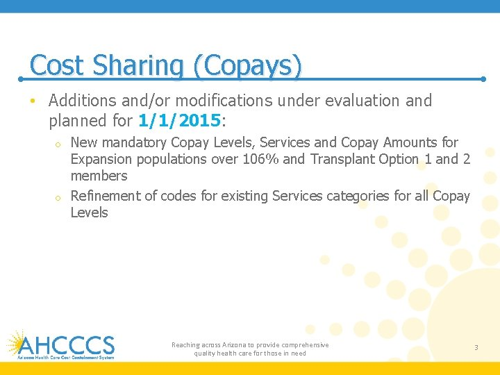 Cost Sharing (Copays) • Additions and/or modifications under evaluation and planned for 1/1/2015: New