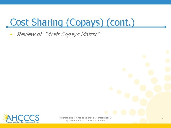 """Cost Sharing (Copays) (cont. ) • Review of """"draft Copays Matrix"""" Reaching across Arizona"""
