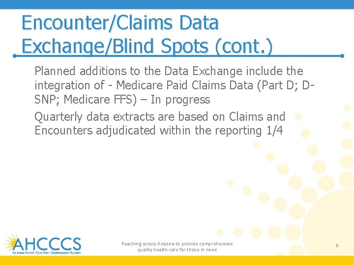 Encounter/Claims Data Exchange/Blind Spots (cont. ) q q Planned additions to the Data Exchange