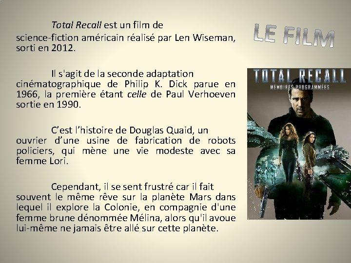 Total Recall est un film de science-fiction américain réalisé par Len Wiseman, sorti en