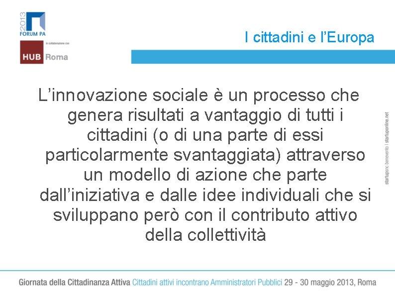 I cittadini e l'Europa L'innovazione sociale è un processo che genera risultati a vantaggio