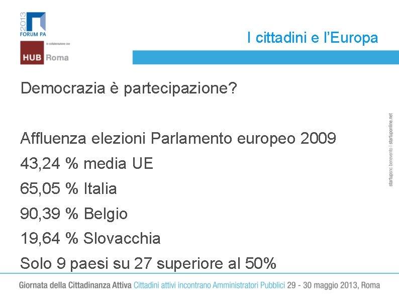 I cittadini e l'Europa Democrazia è partecipazione? Affluenza elezioni Parlamento europeo 2009 43, 24