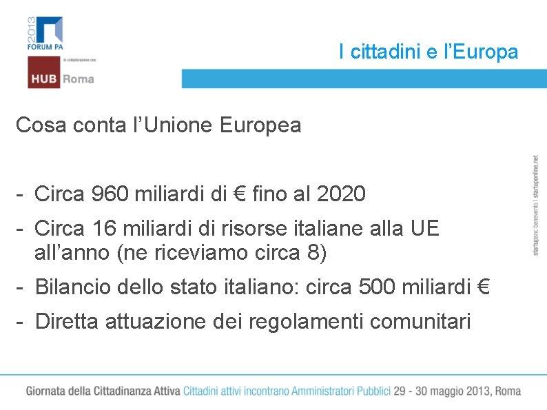 I cittadini e l'Europa Cosa conta l'Unione Europea - Circa 960 miliardi di €