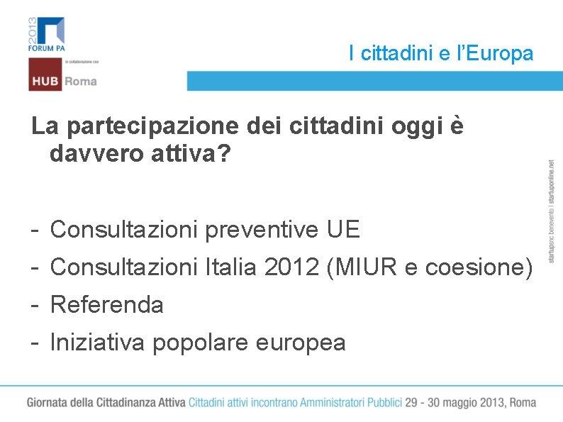 I cittadini e l'Europa La partecipazione dei cittadini oggi è davvero attiva? - Consultazioni