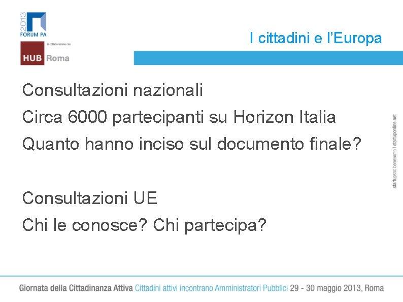 I cittadini e l'Europa Consultazioni nazionali Circa 6000 partecipanti su Horizon Italia Quanto hanno