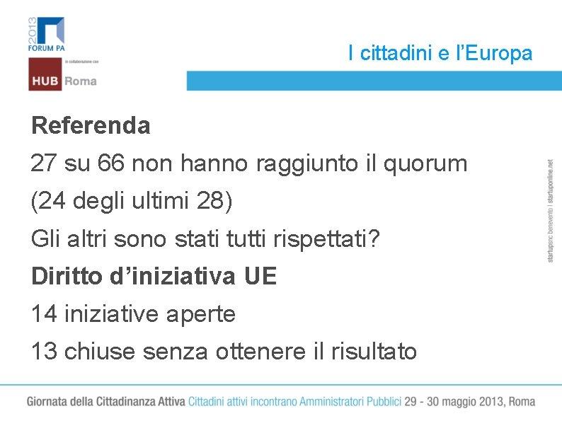 I cittadini e l'Europa Referenda 27 su 66 non hanno raggiunto il quorum (24