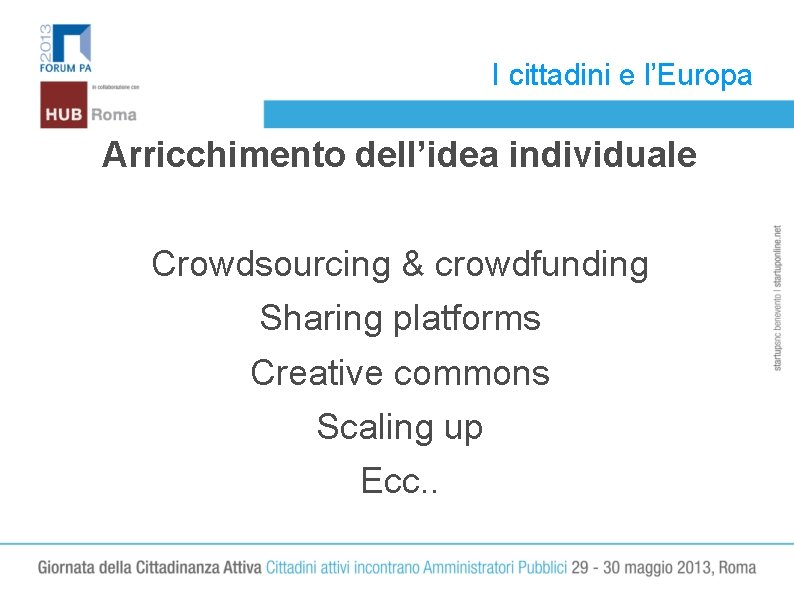 I cittadini e l'Europa Arricchimento dell'idea individuale Crowdsourcing & crowdfunding Sharing platforms Creative commons