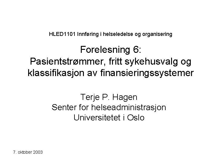 HLED 1101 Innføring i helseledelse og organisering Forelesning 6: Pasientstrømmer, fritt sykehusvalg og klassifikasjon