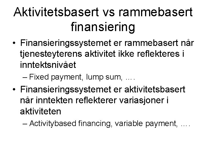 Aktivitetsbasert vs rammebasert finansiering • Finansieringssystemet er rammebasert når tjenesteyterens aktivitet ikke reflekteres i