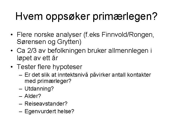 Hvem oppsøker primærlegen? • Flere norske analyser (f. eks Finnvold/Rongen, Sørensen og Grytten) •