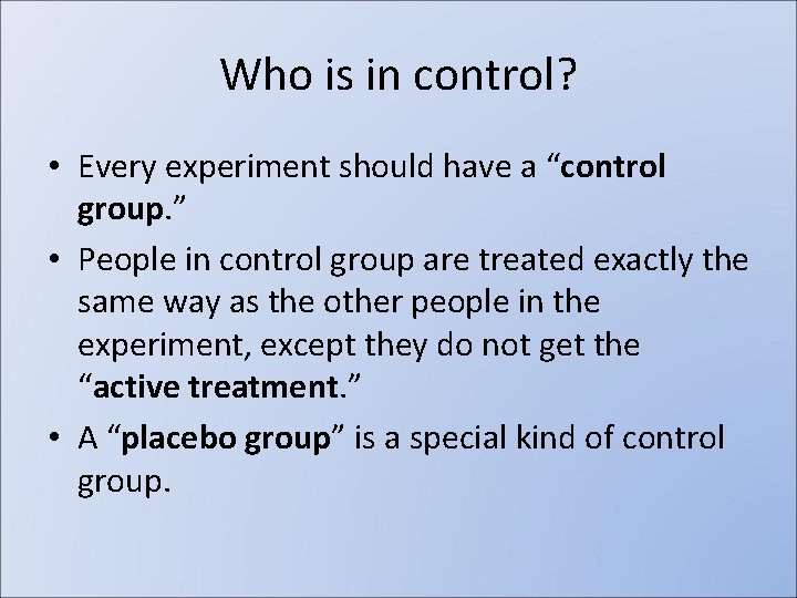 """Who is in control? • Every experiment should have a """"control group. """" •"""