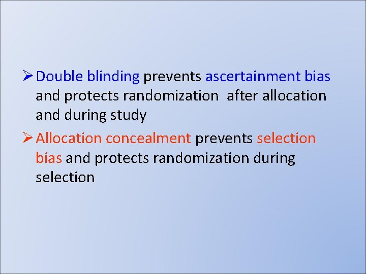 Ø Double blinding prevents ascertainment bias and protects randomization after allocation and during study