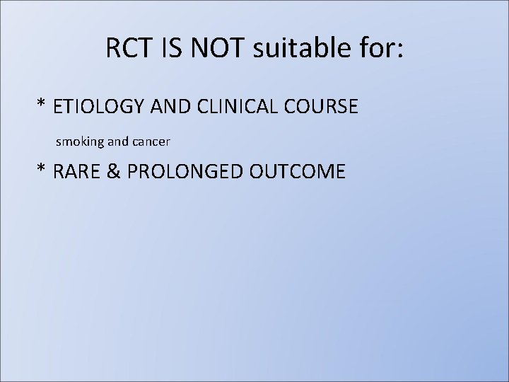 RCT IS NOT suitable for: * ETIOLOGY AND CLINICAL COURSE smoking and cancer *