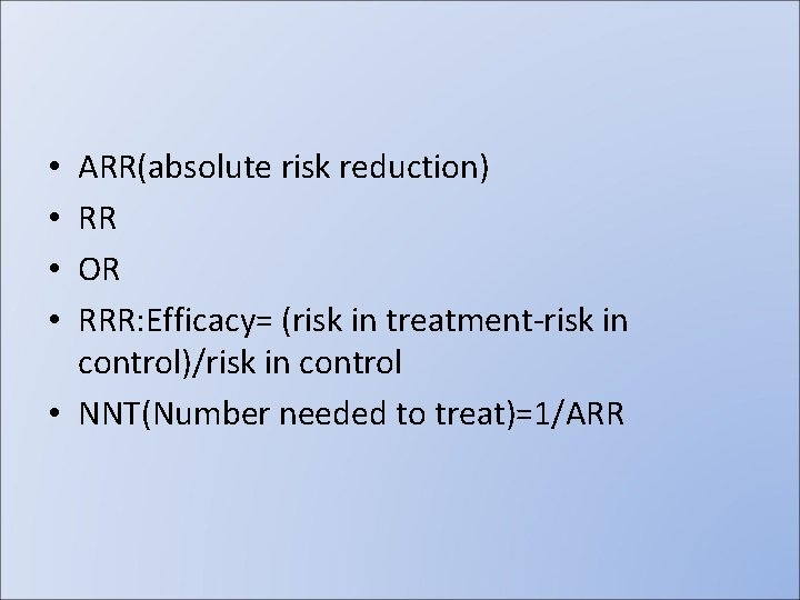ARR(absolute risk reduction) RR OR RRR: Efficacy= (risk in treatment-risk in control)/risk in control