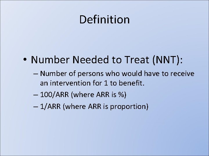 Definition • Number Needed to Treat (NNT): – Number of persons who would have