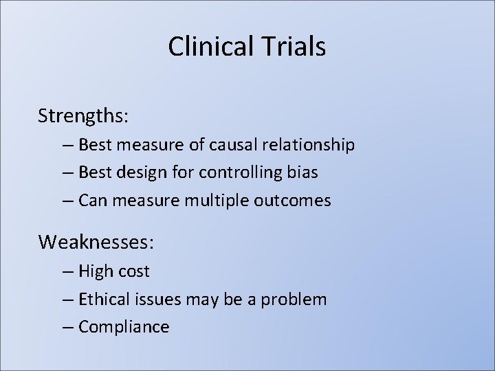 Clinical Trials Strengths: – Best measure of causal relationship – Best design for controlling