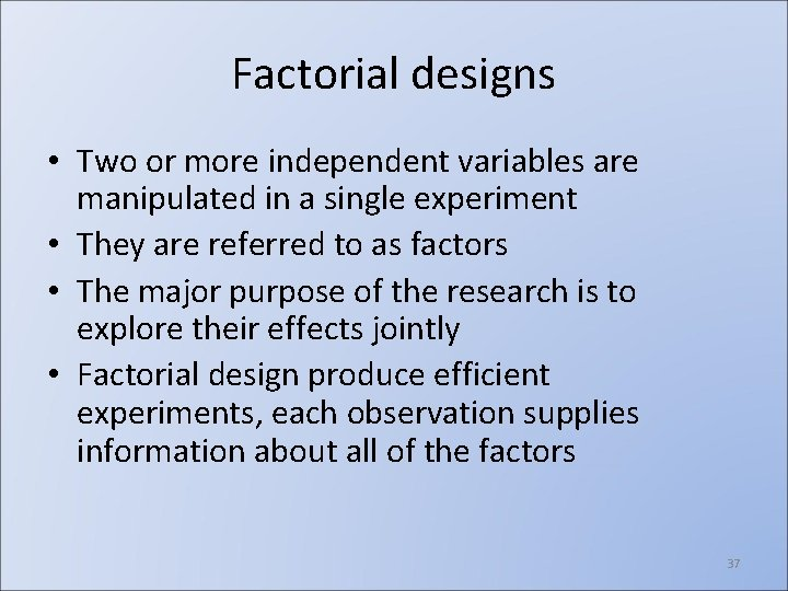 Factorial designs • Two or more independent variables are manipulated in a single experiment