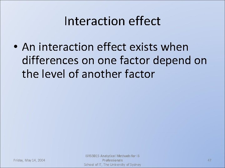 Interaction effect • An interaction effect exists when differences on one factor depend on