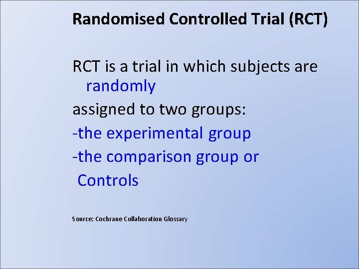 Randomised Controlled Trial (RCT) RCT is a trial in which subjects are randomly assigned