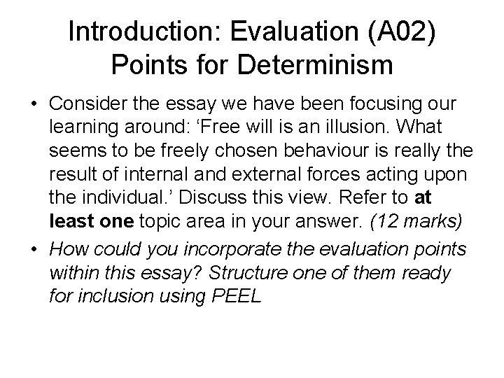 Introduction: Evaluation (A 02) Points for Determinism • Consider the essay we have been