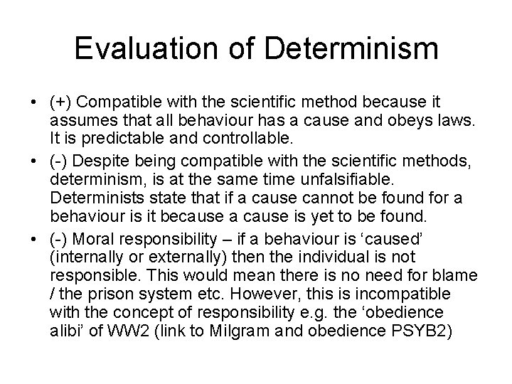 Evaluation of Determinism • (+) Compatible with the scientific method because it assumes that