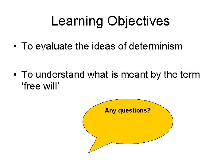 Learning Objectives • To evaluate the ideas of determinism • To understand what is