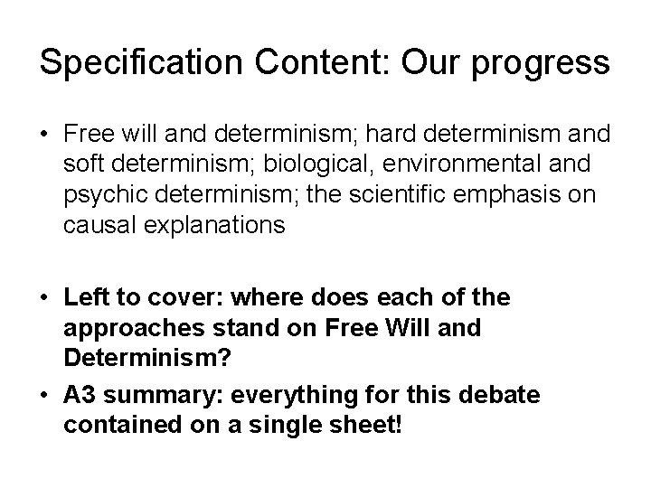 Specification Content: Our progress • Free will and determinism; hard determinism and soft determinism;