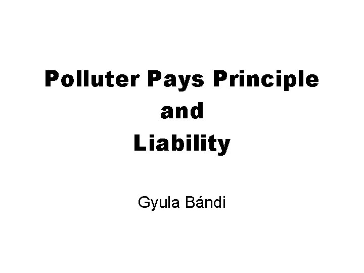 Polluter Pays Principle and Liability Gyula Bándi