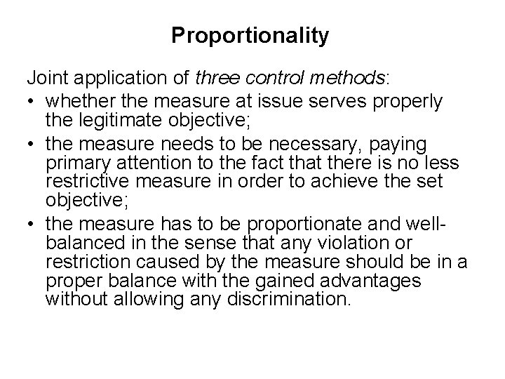 Proportionality Joint application of three control methods: • whether the measure at issue serves