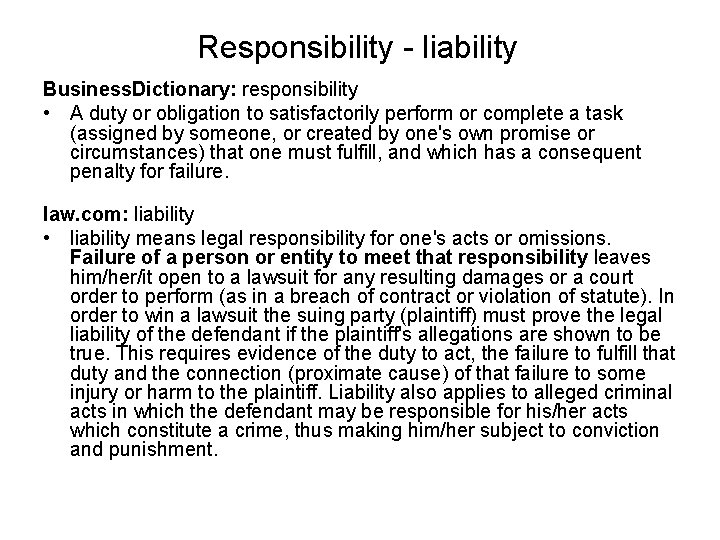 Responsibility - liability Business. Dictionary: responsibility • A duty or obligation to satisfactorily perform