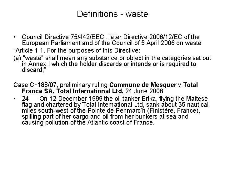 Definitions - waste • Council Directive 75/442/EEC , later Directive 2006/12/EC of the European