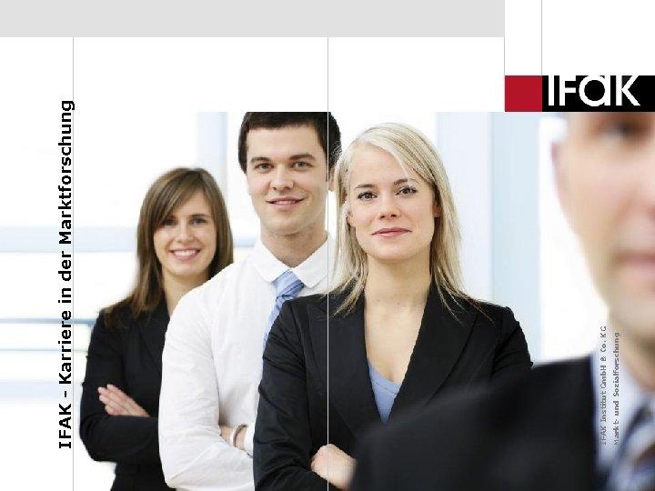IFAK stellt sich vor - www. ifak. com Markt- und Sozialforschung IFAK Institut Gmb.