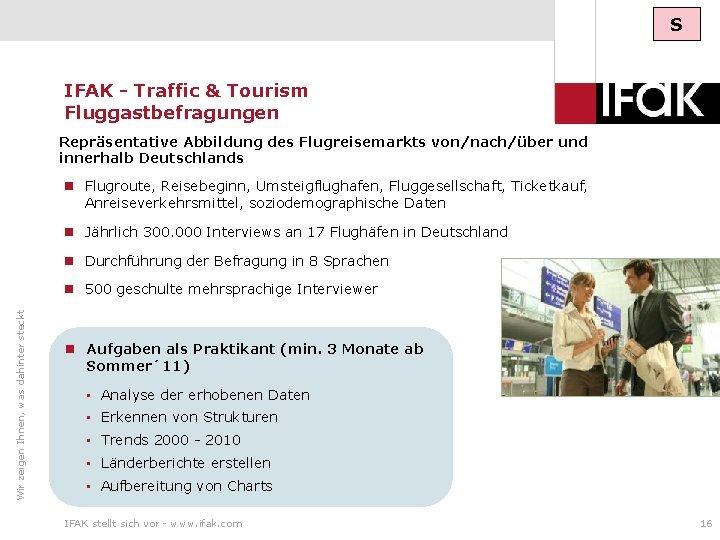 S IFAK - Traffic & Tourism Fluggastbefragungen Repräsentative Abbildung des Flugreisemarkts von/nach/über und innerhalb