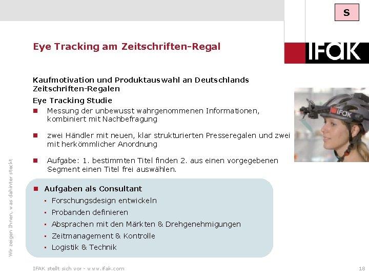S Eye Tracking am Zeitschriften-Regal Kaufmotivation und Produktauswahl an Deutschlands Zeitschriften-Regalen Wir zeigen Ihnen,