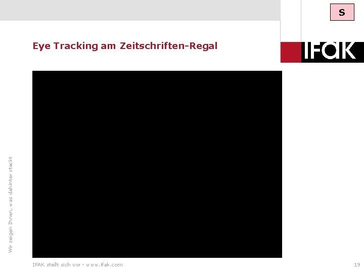 S Wir zeigen Ihnen, was dahinter steckt Eye Tracking am Zeitschriften-Regal IFAK stellt sich