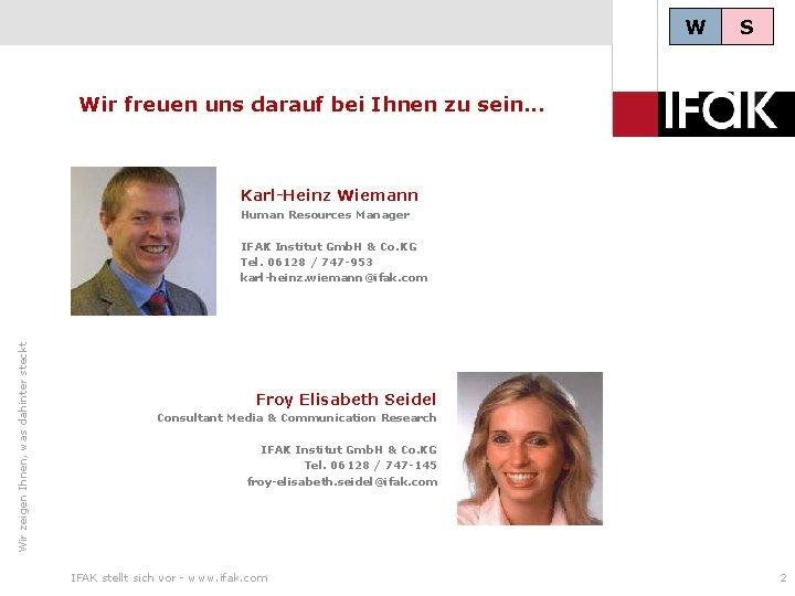 W S Wir freuen uns darauf bei Ihnen zu sein. . . Karl-Heinz Wiemann