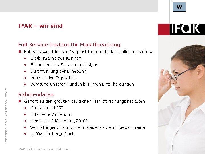 W IFAK – wir sind Full Service-Institut für Marktforschung Full Service ist für uns