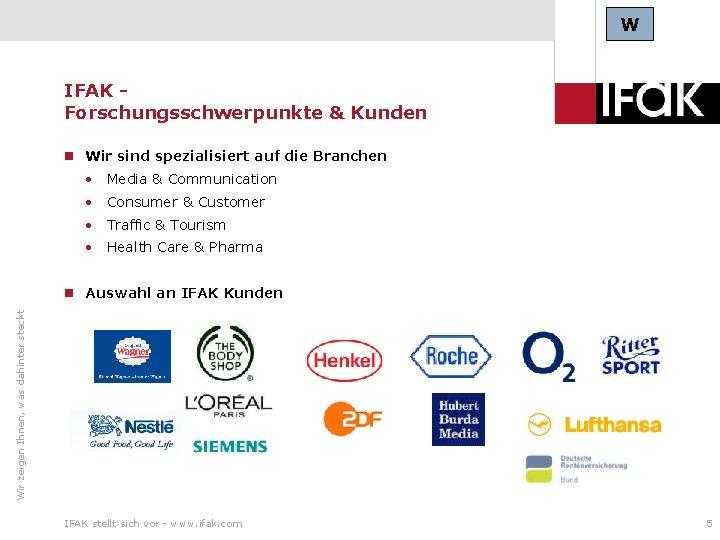 W IFAK Forschungsschwerpunkte & Kunden Wir sind spezialisiert auf die Branchen • Media &