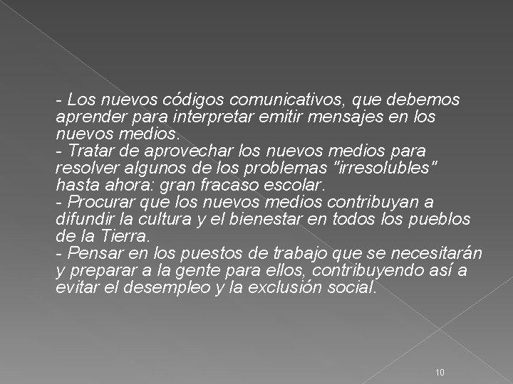 - Los nuevos códigos comunicativos, que debemos aprender para interpretar emitir mensajes en los