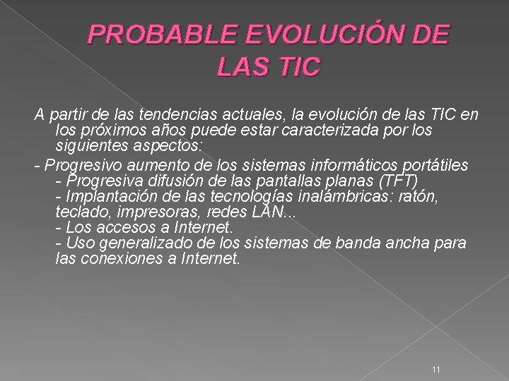 PROBABLE EVOLUCIÓN DE LAS TIC A partir de las tendencias actuales, la evolución de