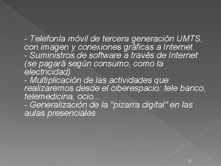 - Telefonía móvil de tercera generación UMTS, con imagen y conexiones gráficas a Internet.