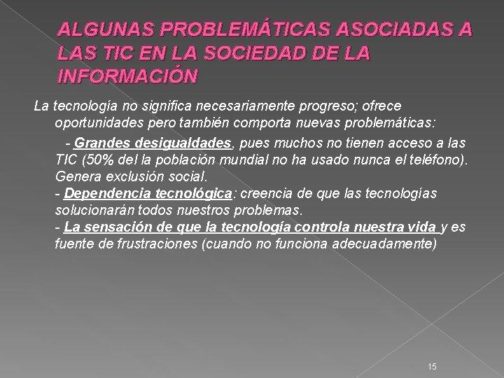 ALGUNAS PROBLEMÁTICAS ASOCIADAS A LAS TIC EN LA SOCIEDAD DE LA INFORMACIÓN La tecnología