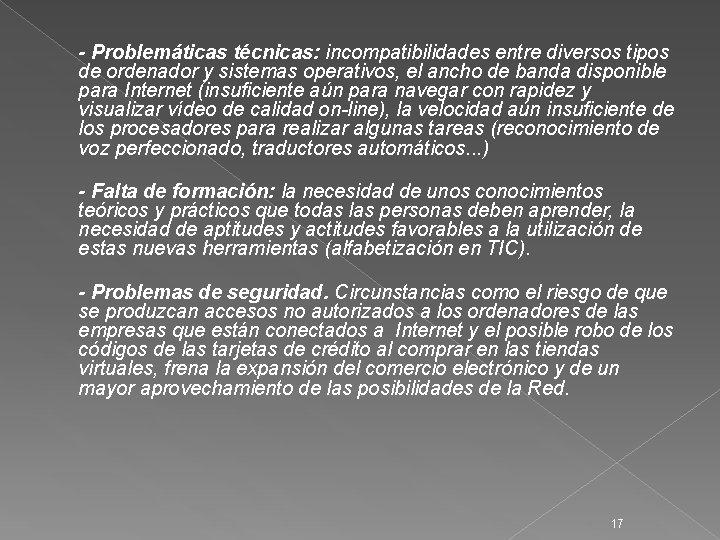 - Problemáticas técnicas: incompatibilidades entre diversos tipos de ordenador y sistemas operativos, el ancho