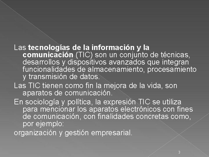 Las tecnologías de la información y la comunicación (TIC) son un conjunto de técnicas,