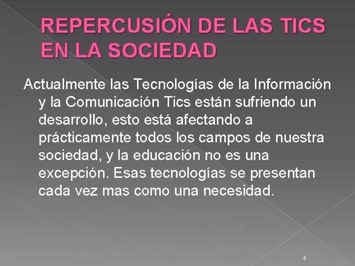 REPERCUSIÓN DE LAS TICS EN LA SOCIEDAD Actualmente las Tecnologías de la Información y
